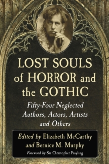 Lost Souls of Horror and the Gothic : Fifty-Four Neglected Authors, Actors, Artists and Others, Paperback Book