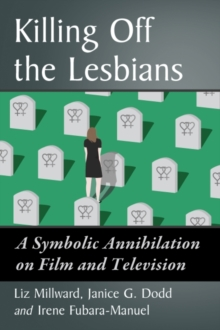 Killing off the Lesbians : A Symbolic Annihilation on Film and Television, Paperback Book
