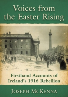Voices from the Easter Rising : Firsthand Accounts of Ireland's 1916 Rebellion, Paperback Book