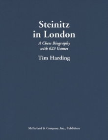 Steinitz in London : A Chess Biography with 623 Games, Hardback Book