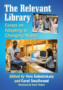 The Relevant Library : Essays on Adapting to Changing Needs, Paperback Book