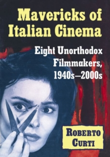 Mavericks of Italian Cinema : Eight Unorthodox Filmmakers, 1940s-2000s, Paperback Book
