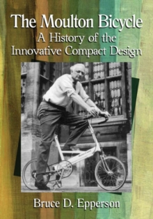The Moulton Bicycle : A History of the Innovative Compact Design, Paperback Book