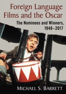 Foreign Language Films and the Oscar : The Nominees and Winners, 1948-2017, Paperback Book