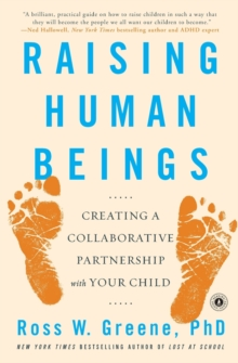 Raising Human Beings : Creating a Collaborative Partnership with Your Child, Paperback Book