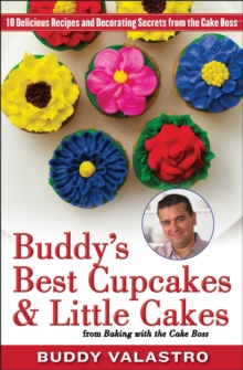 Buddy's Best Cupcakes & Little Cakes (from Baking with the Cake Boss) : 10 Delicious Recipes--and Decorating Secrets--from the Cake Boss, EPUB eBook