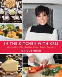 In the Kitchen with Kris : A Kollection of Kardashian-Jenner Family Favorites, Paperback / softback Book