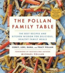 The Pollan Family Table : The Best Recipes and Kitchen Wisdom for Delicious, Healthy Family Meals, Paperback Book