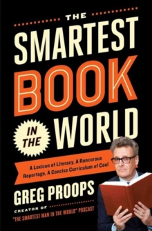 The Smartest Book in the World : A Lexicon of Literacy, A Rancorous Reportage, A Concise Curriculum of Cool, Paperback Book