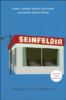 Seinfeldia : How a Show About Nothing Changed Everything, Paperback Book