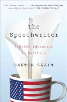 The Speechwriter : A Brief Education in Politics, Paperback Book
