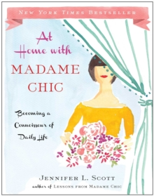 At Home with Madame Chic : Becoming a Connoisseur of Daily Life, Hardback Book