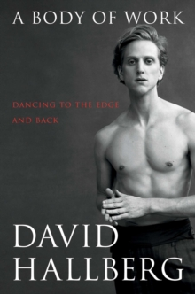 A Body of Work : Dancing to the Edge and Back, Hardback Book