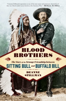 Blood Brothers : The Story of the Strange Friendship between Sitting Bull and Buffalo Bill, Paperback / softback Book
