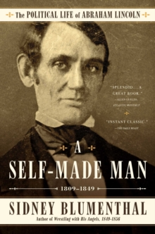 A Self-Made Man : The Political Life of Abraham Lincoln Vol. I, 1809 - 1849, Paperback Book
