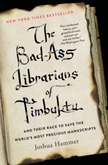 The Bad-Ass Librarians of Timbuktu : And Their Race to Save the World's Most Precious Manuscripts, Paperback Book