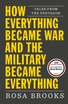 How Everything Became War and the Military Became Everything : Tales from the Pentagon, Paperback Book