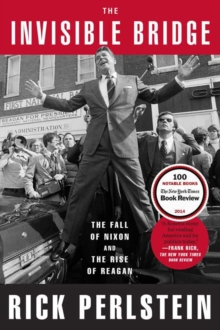 The Invisible Bridge : The Fall of Nixon and the Rise of Reagan, Paperback Book
