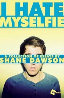 I Hate Myselfie : A Collection of Essays by Shane Dawson, Paperback / softback Book