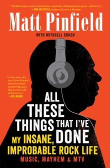 All These Things That I've Done : My Insane, Improbable Rock Life, EPUB eBook