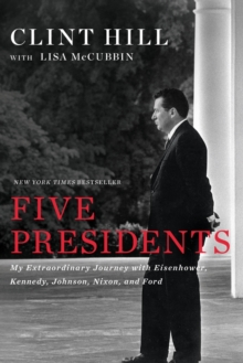 Five Presidents : My Extraordinary Journey with Eisenhower, Kennedy, Johnson, Nixon, and Ford, Paperback / softback Book