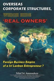 Overseas  Corporate Structures, Which Hide 'Real Owners' : Foreign Business Empire  of a Sri Lankan Entrepreneur ?, EPUB eBook