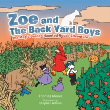 Zoe and the Back Yard Boys : The Magic Garden Haunted House Adventure, EPUB eBook