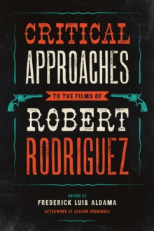 Critical Approaches to the Films of Robert Rodriguez, Paperback Book