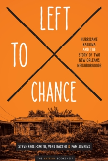 Left to Chance : Hurricane Katrina and the Story of Two New Orleans Neighborhoods, Paperback Book