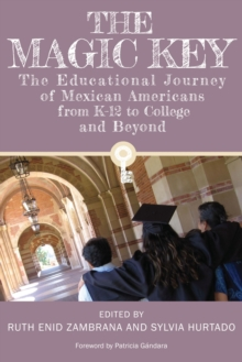 The Magic Key : The Educational Journey of Mexican Americans from K-12 to College and Beyond, Paperback Book