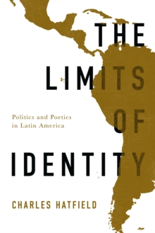 The Limits of Identity : Politics and Poetics in Latin America, Paperback Book