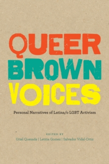 Queer Brown Voices : Personal Narratives of Latina/o LGBT Activism, Paperback Book