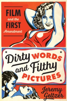 Dirty Words and Filthy Pictures : Film and the First Amendment, Paperback Book