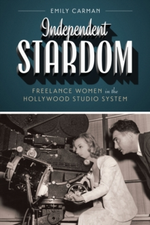 Independent Stardom : Freelance Women in the Hollywood Studio System, Paperback Book