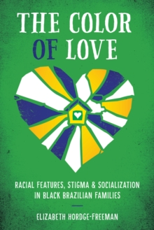The Color of Love : Racial Features, Stigma, and Socialization in Black Brazilian Families, Paperback Book