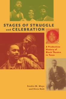 Stages of Struggle and Celebration : A Production History of Black Theatre in Texas, Paperback Book