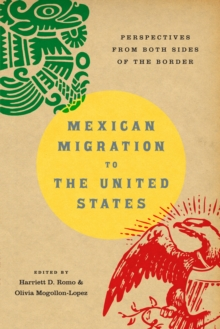 Mexican Migration to the United States : Perspectives from Both Sides of the Border, Paperback Book