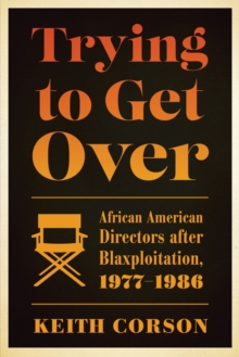 Trying to Get Over : African American Directors after Blaxploitation, 1977-1986, Paperback Book