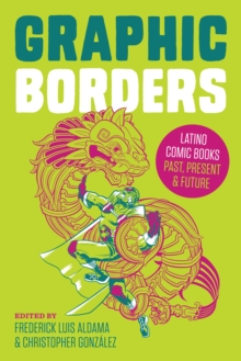 Graphic Borders : Latino Comic Books Past, Present, and Future, Hardback Book