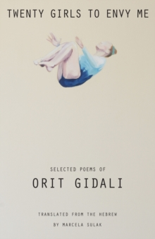 Twenty Girls to Envy Me : Selected Poems of Orit Gidali, Paperback Book