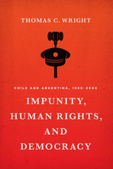 Impunity, Human Rights, and Democracy : Chile and Argentina, 1990-2005, Paperback Book