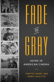 Fade to Gray : Aging in American Cinema, Paperback Book