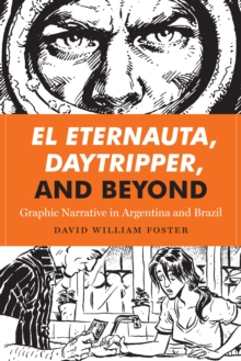 El Eternauta, Daytripper, and Beyond : Graphic Narrative in Argentina and Brazil, Paperback Book