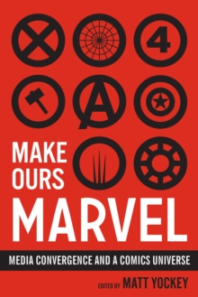 Make Ours Marvel : Media Convergence and a Comics Universe, Paperback Book