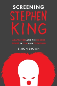 Screening Stephen King : Adaptation and the Horror Genre in Film and Television, Paperback Book