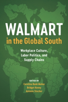 Walmart in the Global South : Workplace Culture, Labor Politics, and Supply Chains, Paperback Book