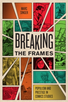 Breaking the Frames : Populism and Prestige in Comics Studies, Paperback / softback Book
