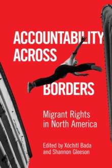 Accountability Across Borders : Migrant Rights in North America, Hardback Book