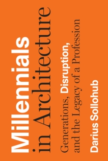 Millennials in Architecture : Generations, Disruption, and the Legacy of a Profession, Hardback Book