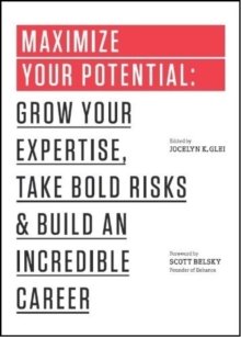 Maximize Your Potential : Grow Your Expertise, Take Bold Risks & Build an Incredible Career, Paperback Book
